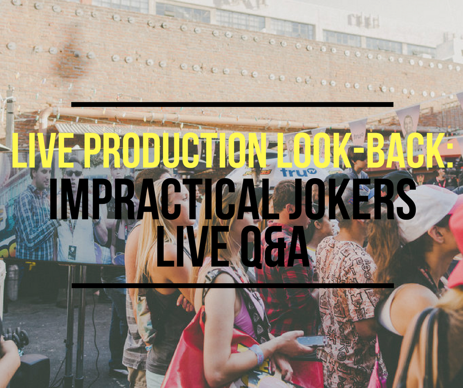 Live Production Look-Back: Impractical Jokers Live Q&A