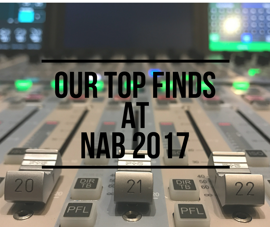 Our Top Finds at NAB 2017