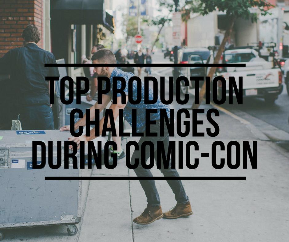 Comic-Con Production Challenges