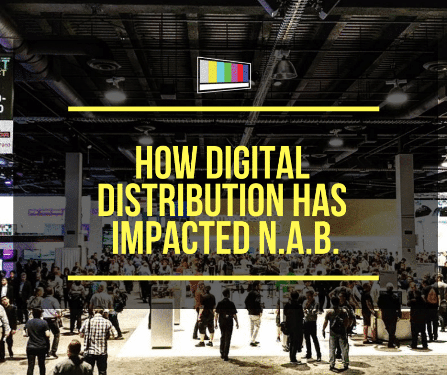 How Digital Distribution Has Impacted NAB