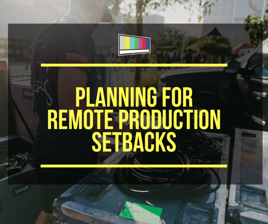 Planning for Remote Production Setbacks
